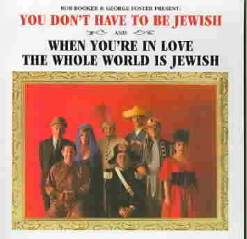 YOU DONT HAVE TO BE JEWISH AND WHEN BY BOOKER,BOB (CD)
