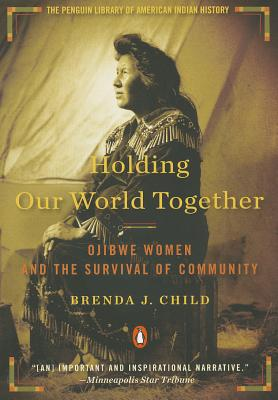 Holding Our World Together By Child, Brenda J.