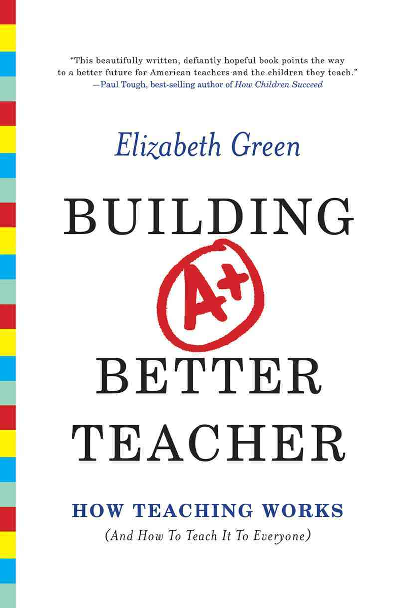 Building a Better Teacher By Green, Elizabeth