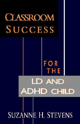 Classroom Success for the Ld and Adhd Child By Stevens, Suzanne H.